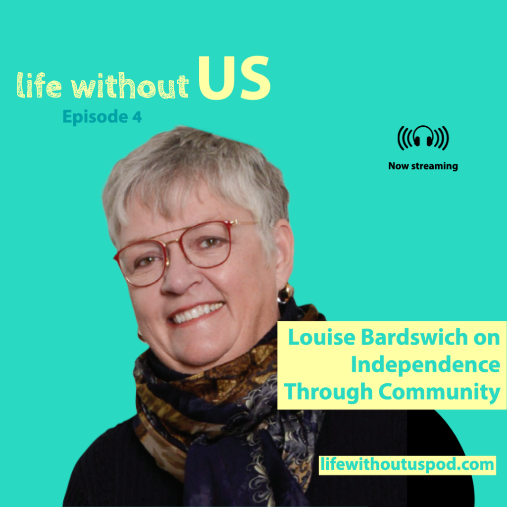 Senior Louise Bardswich's face is featured on the turquoise episode artwork for Life Without Us podcast episode four along side the episode title Independence Through Community.
