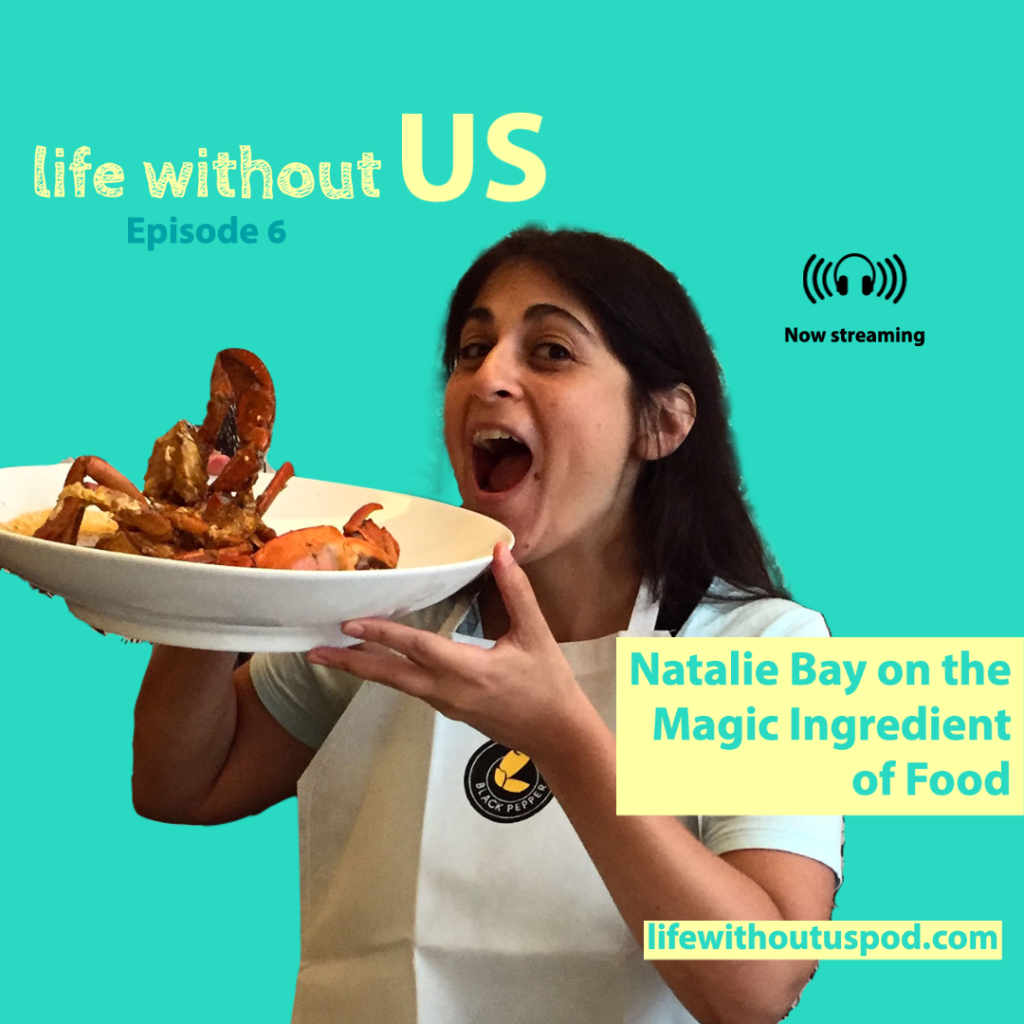 Community builder and food enthusiast Natalie Bay wears an apron and holds a large bowl with a lobster tail in it up to her mouth on the turquoise episode artwork for Life Without Us podcast episode six. Beside her the episode title is printed in turquoise font on a yellow square: Natalie Bay on the Magic Ingredient of Food.